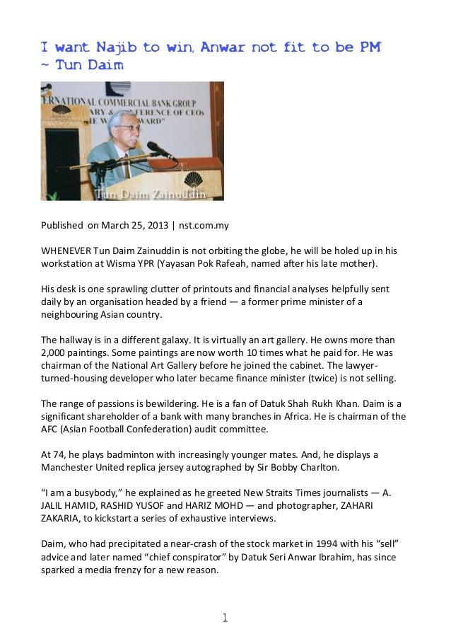'I want Najib to win, Anwar not fit to be PM'~ Tun DaimPublished on March 25, 2013 | nst.com.myWHENEVER Tun Daim Zainuddin...