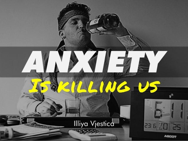 ANXIETY Is killing us Illiya Vjestica