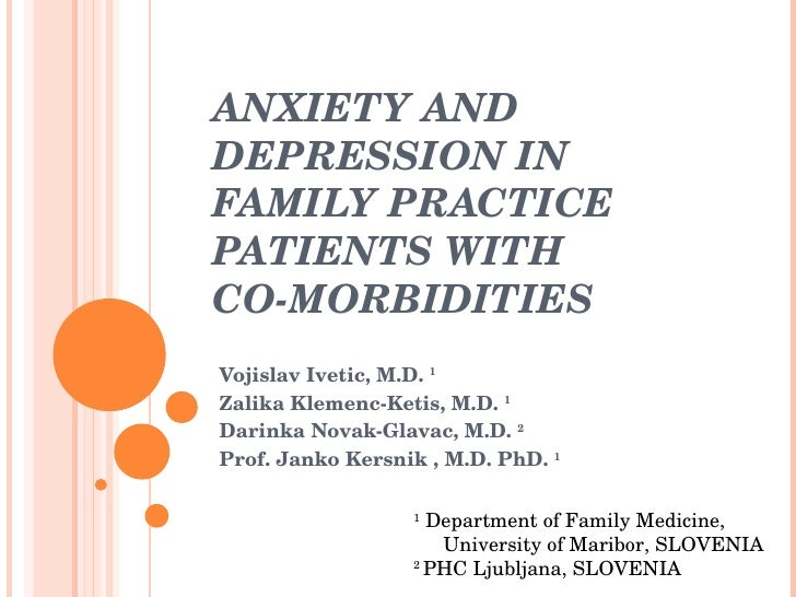 ANXIETY AND DEPRESSION IN FAMILY PRACTICE PATIENTS WITH  CO-MORBIDITIES Vojislav Ivetic,  M.D.  1   Zalika Klemenc-Ketis, ...