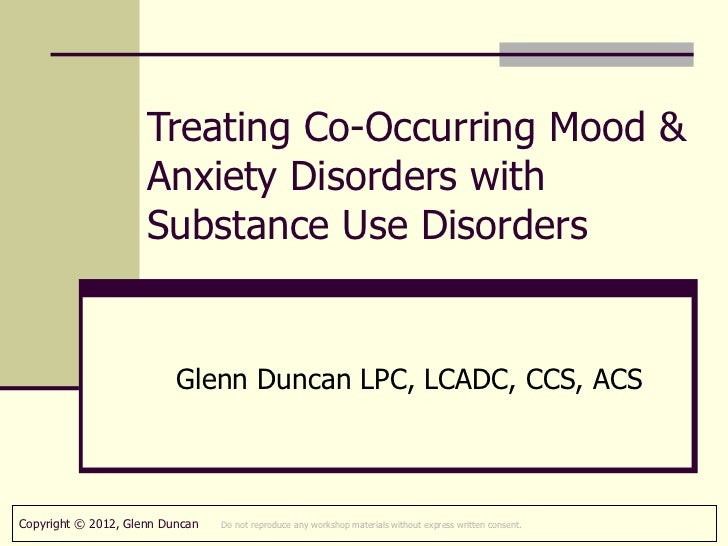 Treating Co-Occurring Mood &                     Anxiety Disorders with                     Substance Use Disorders       ...