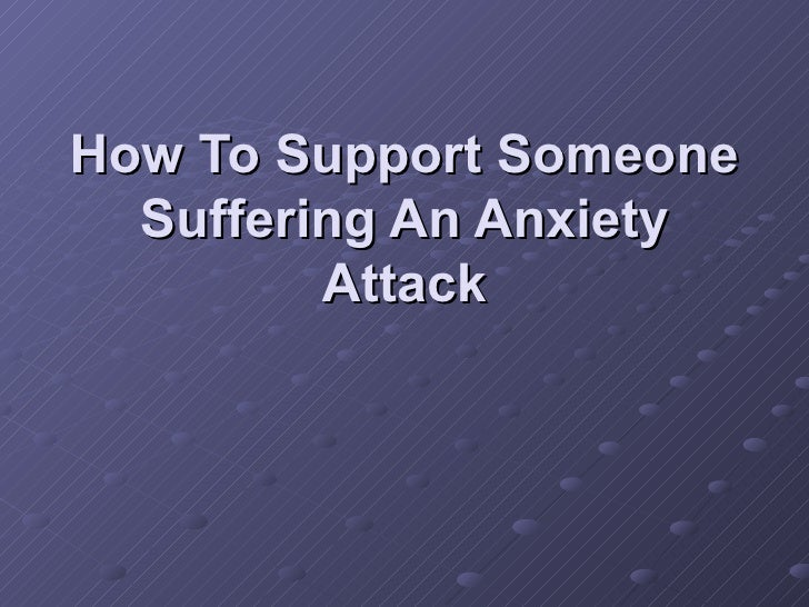 how to help someone anxiety attacks