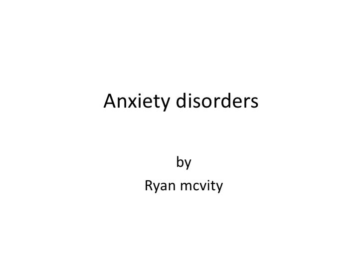 Anxiety disorders<br />by <br />Ryan mcvity<br />