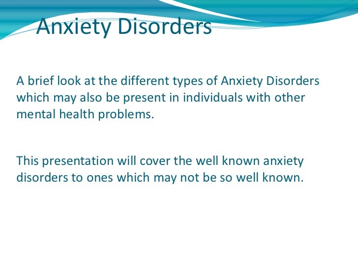 Anxiety DisordersA brief look at the different types of Anxiety Disorderswhich may also be present in individuals with oth...