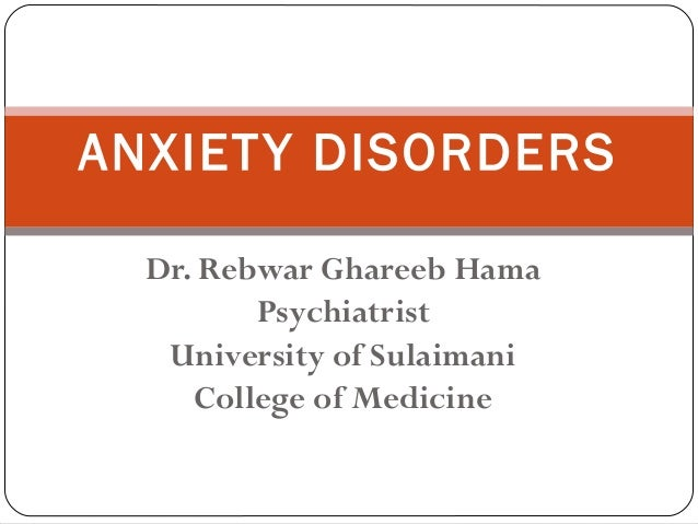 Dr. Rebwar Ghareeb Hama Psychiatrist University of Sulaimani College of Medicine ANXIETY DISORDERS