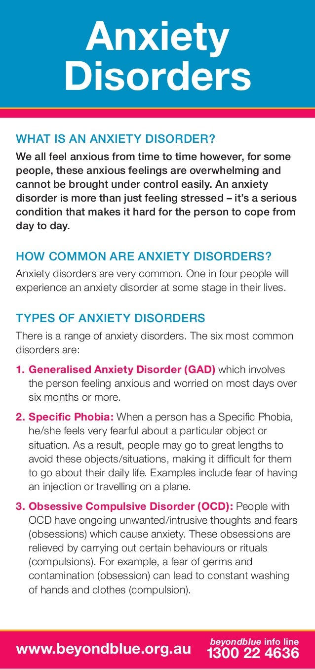 Anxiety Disorders What is an anxiety disorder? We all feel anxious from time to time however, for some people, these anxio...