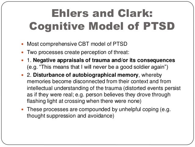 current cognitive models of ptsd Ptsd prevention current status and theoretically derived future directions matthew t feldner university of arkansas, fayetteville candice m monson processing theories about the cognitive structures and processes involved unified theory of ptsd that emphasizes problematic processing of traumatic.