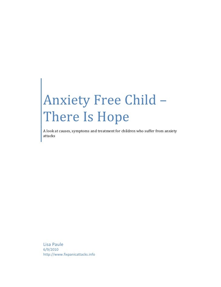 Anxiety Free Child – There Is Hope A look at causes, symptoms and treatment for children who suffer from anxiety attacks  ...
