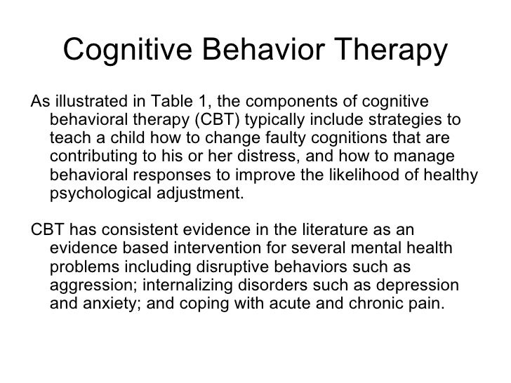Cognitive Behavior Therapy <ul><li>As illustrated in Table 1, the components of cognitive behavioral therapy (CBT) typical...