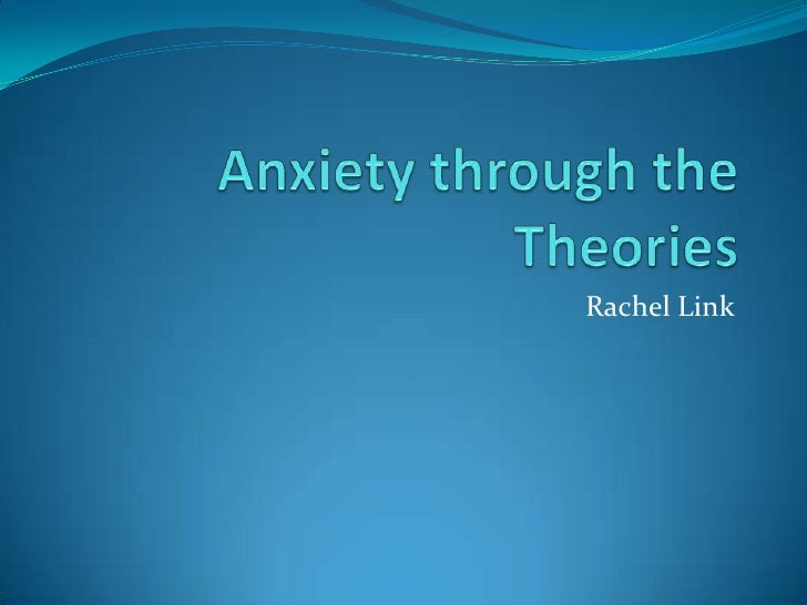 Anxiety through the Theories<br />Rachel Link<br />