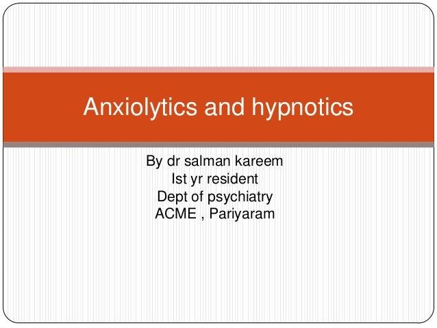 By dr salman kareem Ist yr resident Dept of psychiatry ACME , Pariyaram Anxiolytics and hypnotics