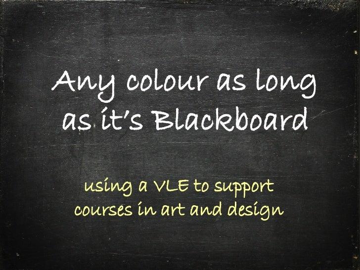 Any Colour As Long As It's Blackboard