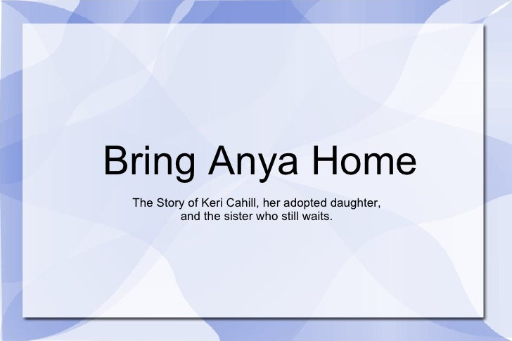 Bring Anya Home The Story of Keri Cahill, her adopted daughter, and the sister who still waits.