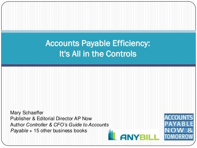Accounts Payable Efficiency:                  Its All in the ControlsMary SchaefferPublisher & Editorial Director AP NowAu...