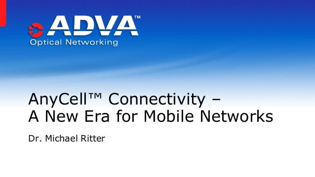 AnyCell™ Connectivity – A New Era for Mobile Networks Dr. Michael Ritter