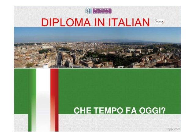 DIPLOMA IN ITALIAN     CHE TEMPO FA OGGI?