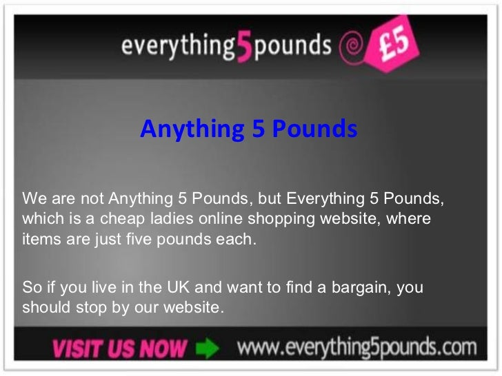 Anything 5 Pounds We are not Anything 5 Pounds, but Everything 5 Pounds, which is a cheap ladies online shopping website, ...