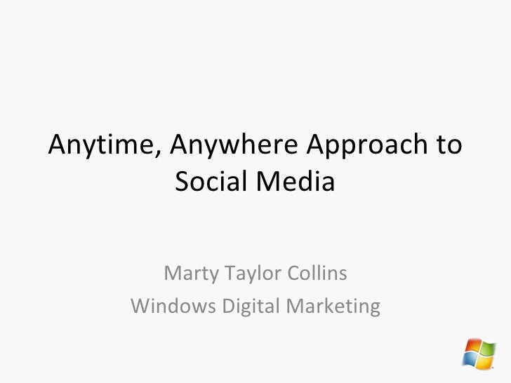 Anytime, Anywhere Approach to Social Media Marty Taylor Collins Windows Digital Marketing