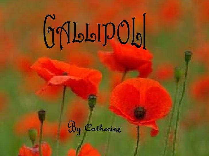 GALLIPOLI GALLIPOLI By Catherine