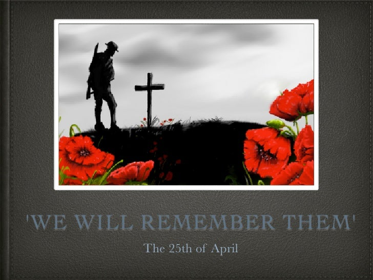 WE WILL REMEMBER THEM        The 25th of April