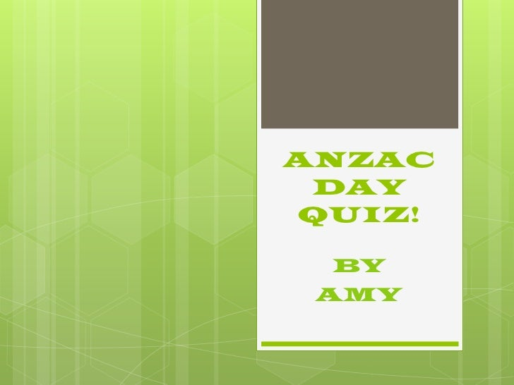 ANZAC DAYQUIZ!  BY AMY