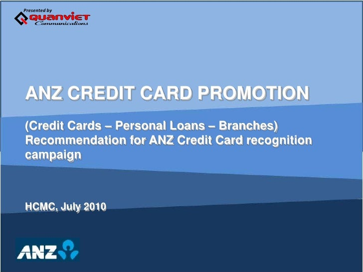 ANZ CREDIT CARD PROMOTION<br />(Credit Cards – Personal Loans – Branches)<br />Recommendation for ANZ Credit Card recogni...