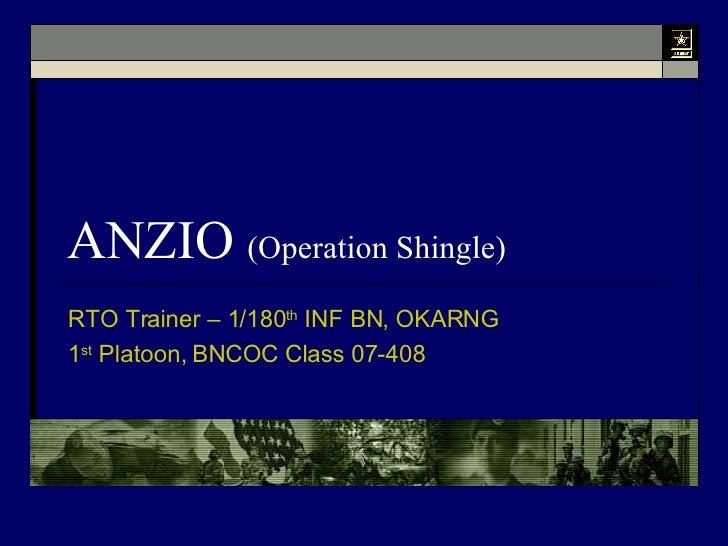 ANZIO  (Operation Shingle) RTO Trainer – 1/180 th  INF BN, OKARNG 1 st  Platoon, BNCOC Class 07-408