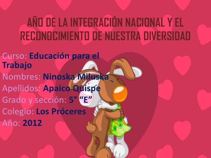 AÑO DE LA INTEGRACIÓN NACIONAL Y EL    RECONOCIMIENTO DE NUESTRA DIVERSIDADCurso: Educación para elTrabajoNombres: Ninoska...
