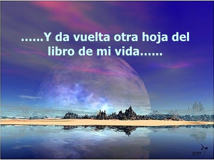 … ...Y da vuelta otra hoja del libro de mi vida…...