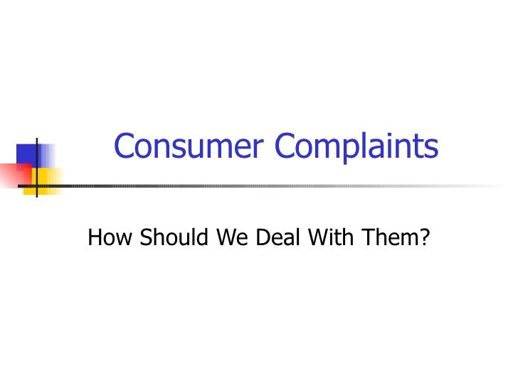 Consumer Complaints How Should We Deal With Them?