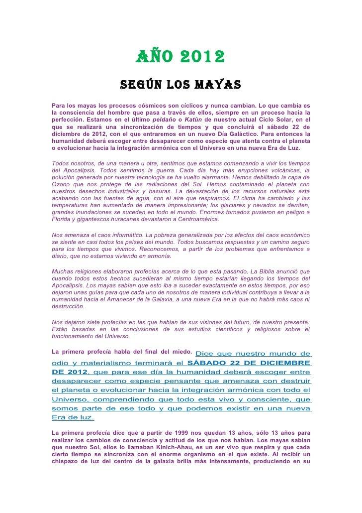 Año 2012                          Según loS mAyAS Para los mayas los procesos cósmicos son cíclicos y nunca cambian. Lo qu...