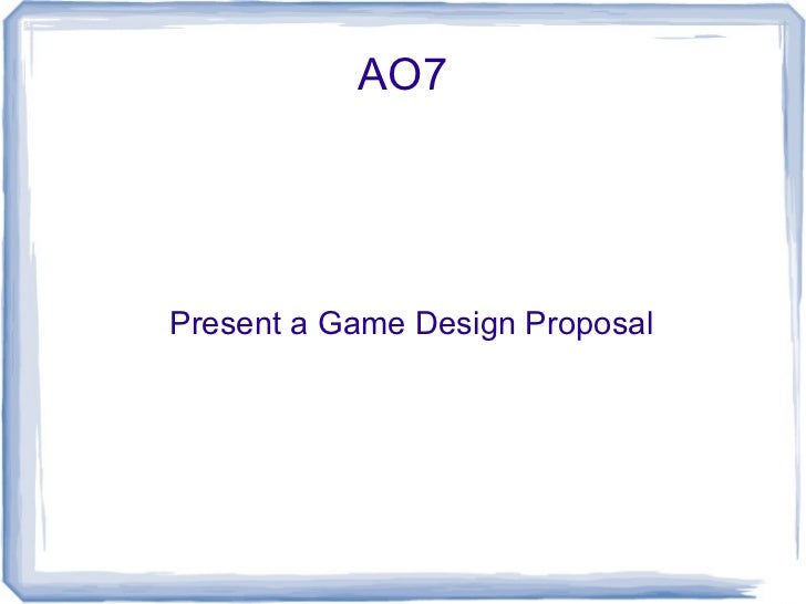 AO7Present a Game Design Proposal