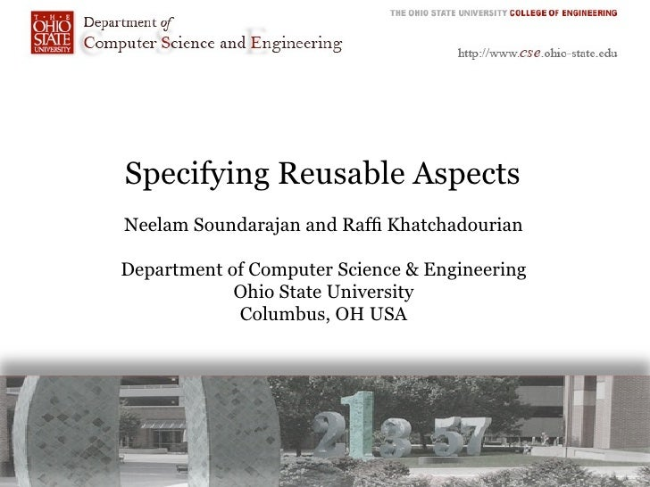 Specifying Reusable Aspects Neelam Soundarajan and Raffi Khatchadourian  Department of Computer Science & Engineering      ...