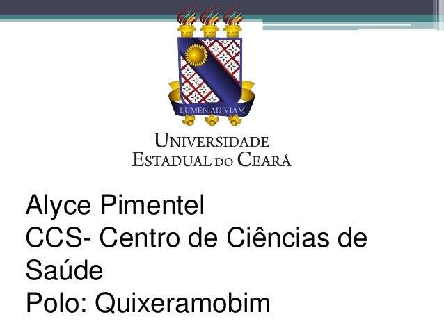 Alyce Pimentel  CCS- Centro de Ciências de  Saúde  Polo: Quixeramobim