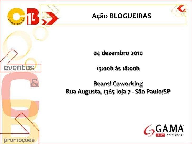 Ação BLOGUEIRAS<br />04 dezembro 2010<br />13:00h às 18:00h<br />Beans! Coworking<br />Rua Augusta, 1365 loja 7 - São Paul...