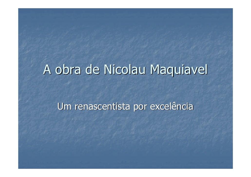 A obra de Nicolau Maquiavel  Um renascentista por excelência