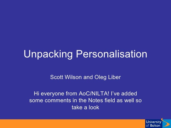 Unpacking Personalisation Scott Wilson and Oleg Liber Hi everyone from AoC/NILTA! I've added some comments in the Notes fi...
