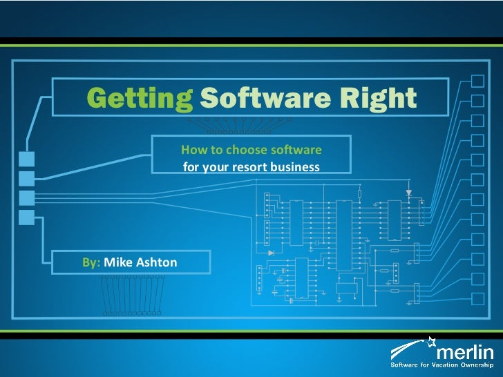 How to choose software for your resort business Getting   Software Right By:  Mike Ashton