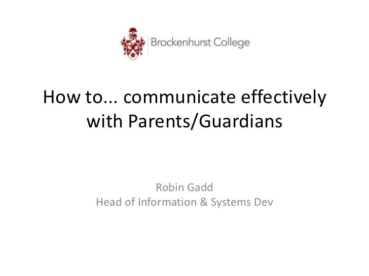 How to... communicate effectively    with Parents/Guardians                  Robin Gadd      Head of Information & Systems...