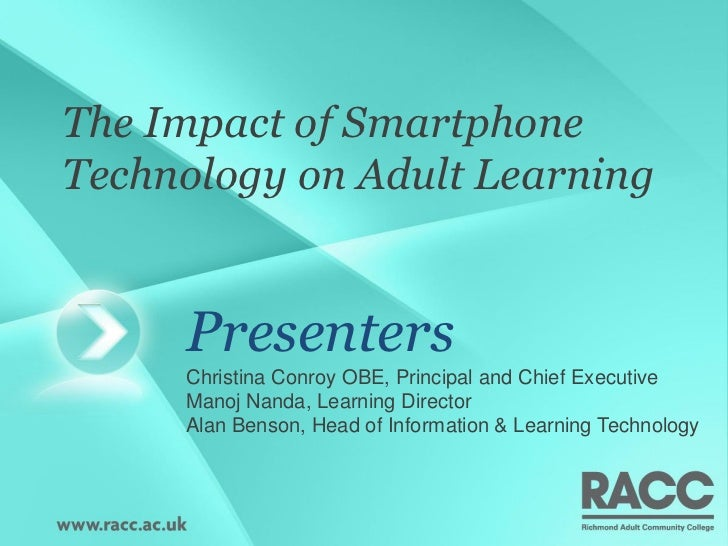 The Impact of SmartphoneTechnology on Adult Learning     Presenters     Christina Conroy OBE, Principal and Chief Executiv...