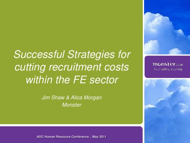 Successful Strategies forcutting recruitment costs  within the FE sector       Jim Shaw & Alica Morgan              Monste...