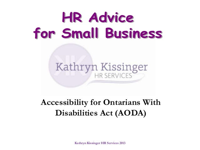 Kathryn Kissinger HR Services 2013Accessibility for Ontarians WithDisabilities Act (AODA)