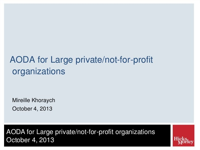 AODA for Large private/not-for-profit organizations Mireille Khoraych October 4, 2013  AODA for Large private/not-for-prof...