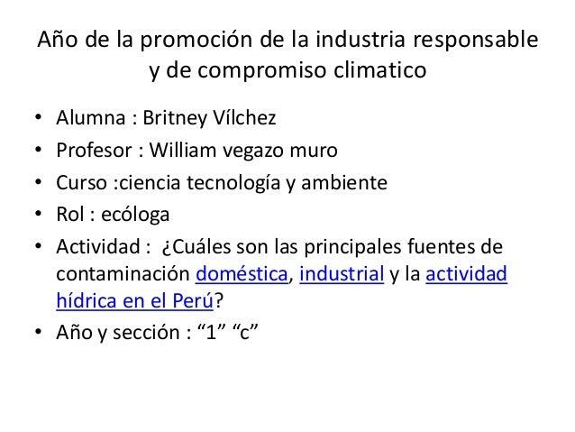 Año de la promoción de la industria responsable y de compromiso climatico • Alumna : Britney Vílchez • Profesor : William ...