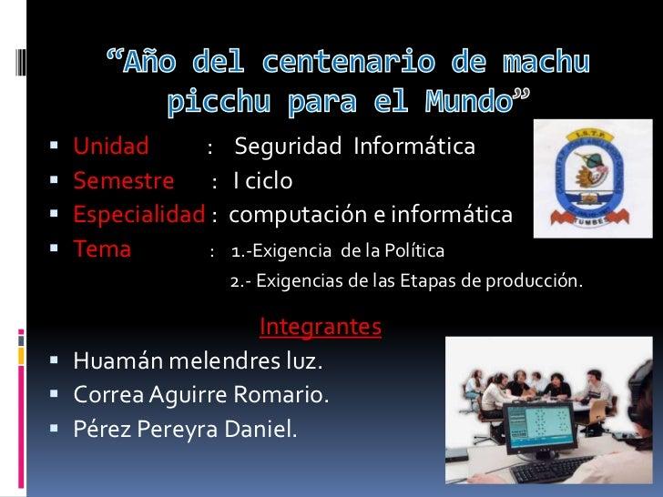 """""""Año del centenario de machu picchu para el Mundo""""<br />Unidad           :    Seguridad  Informática<br />Semestre       :..."""