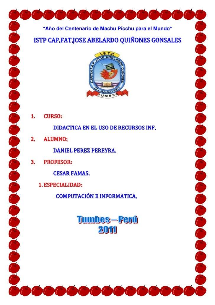 """""""Año del Centenario de Machu Picchu para el Mundo"""" ISTP CAP.FAT.JOSE ABELARDO QUIÑONES GONSALES1.    CURSO:          DIDAC..."""