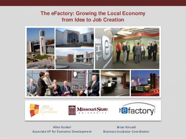 The eFactory: Growing the Local Economy from Idea to Job Creation  Allen Kunkel Associate VP for Economic Development  Bri...