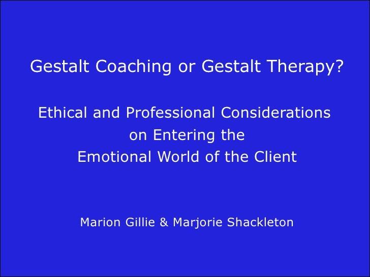 Gestalt Coaching or Gestalt Therapy?  Gestalt Coaching or Gestalt Therapy?     Ethical and Professional Considerations    ...