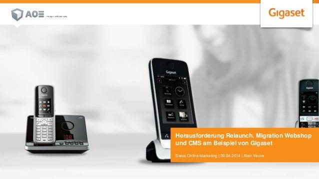 1 25. April 2014 Herausforderung Relaunch. Migration Webshop und CMS am Beispiel von Gigaset Swiss Online Marketing | 09.0...
