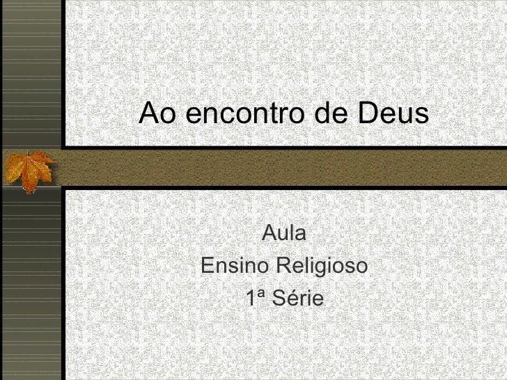 Ao encontro de Deus          Aula    Ensino Religioso        1ª Série