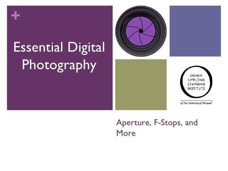 +Essential Digital Photography                    Aperture, F-Stops, and                    More